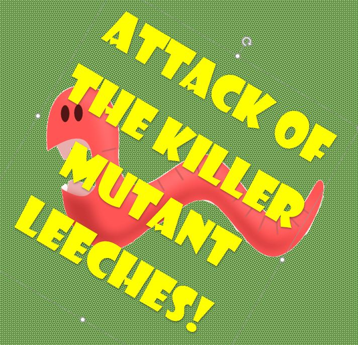 Attack of the Killer Mutant Leeches